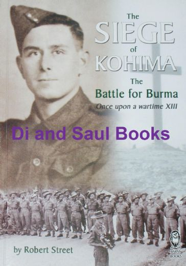 The Siege of Kohima, The Battle for Burma, by Robert Street